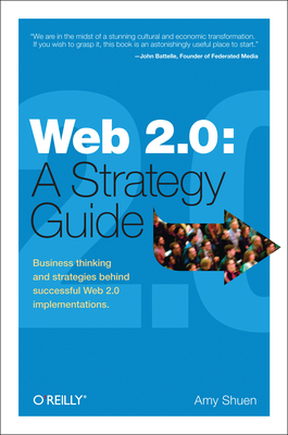 Web 2.0: A Strategy Guide: Business Thinking and Strategies Behind Successful Web 2.0 Implementations Cover Image