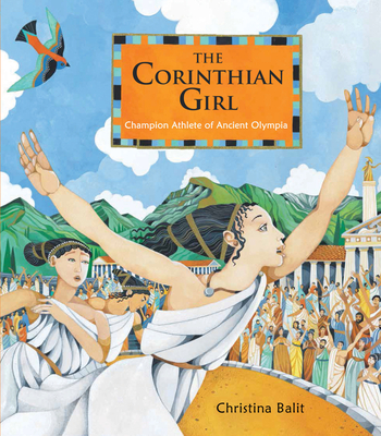The Corinthian Girl: Champion Athlete of Ancient Olympia Cover Image