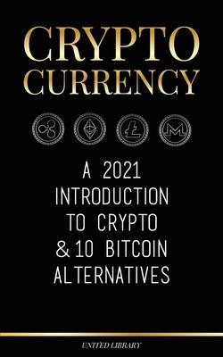 Cryptocurrency: A 2021 Introduction to Crypto & 10 Bitcoin Alternatives (Ethereum, Litecoin, Cardano, Polkadot, Bitcoin Cash, Stellar, (Finance) Cover Image