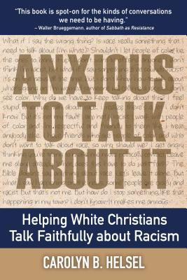 Anxious to Talk about It: Helping White Christians Talk Faithfully about Racism Cover Image
