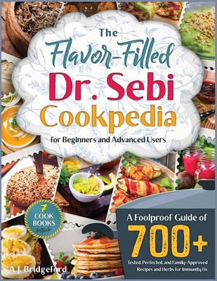 The Flavor-Filled Dr. Sebi Cookpedia [Gift Edition]: A Foolproof Guide of 700+ Tested, Perfected, and Family-Approved Recipes and Herbs for Immunity F Cover Image