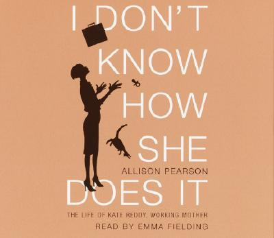 I Don't Know How She Does It: The Life of Kate Reddy, Working Mother Cover Image