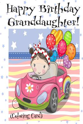 HAPPY BIRTHDAY GRANDDAUGHTER! (Coloring Card): Personalized Birthday Card for Girls, Inspirational Birthday Messages! Cover Image