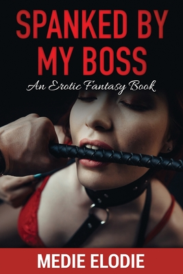 Spanked by My Boss: An erotic, fantasy book Cover Image