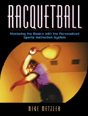Racquetball: Mastering the Basics with the Personalized Sports Instruction System (a Workbook Approach) Cover Image
