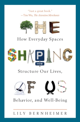 The Shaping of Us: How Everyday Spaces Structure Our Lives, Behavior, and Well-Being Cover Image
