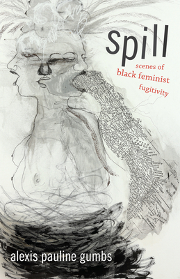 Spill: Scenes of Black Feminist Fugitivity Cover Image