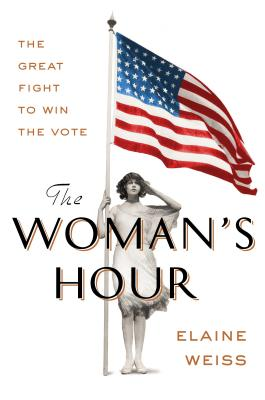 The Woman's Hour: The Great Fight to Win the Vote Cover Image