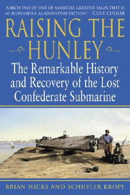 Raising the Hunley: The Remarkable History and Recovery of the Lost Confederate Submarine Cover Image