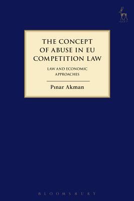 The Concept of Abuse in EU Competition Law: Law and Economic Approaches (Hart Studies in Competition Law) Cover Image