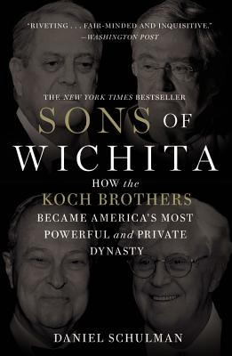 Sons of Wichita: How the Koch Brothers Became America's Most Powerful and Private Dynasty Cover Image