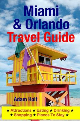 Miami & Orlando Travel Guide: Attractions, Eating, Drinking, Shopping & Places To Stay Cover Image