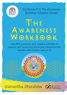 The Awareness Workbook: Heartfelt questions and creative activities to develop self, social and emotional intelligence for families with child Cover Image