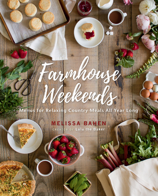Farmhouse Weekends: Menus for Relaxing Country Meals All Year Long Cover Image
