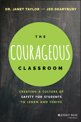 The Courageous Classroom: Creating a Culture of Safety for Students to Learn and Thrive Cover Image