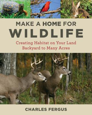 Make a Home for Wildlife: Creating Habitat on Your Land Backyard to Many Acres Cover Image