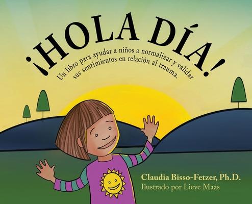 Hola Dia!: Un libro para ayudar a niños a normalizar y validar sus sentimientos en relación al trauma Cover Image