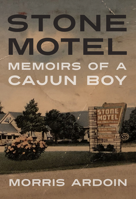 Stone Motel: Memoirs of a Cajun Boy (Willie Morris Books in Memoir and Biography) Cover Image