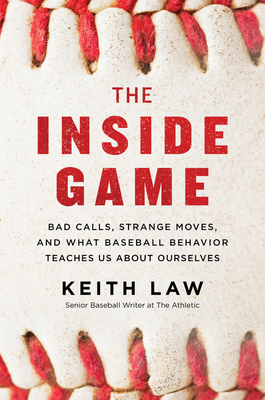 The Inside Game: Bad Calls, Strange Moves, and What Baseball Behavior Teaches Us About Ourselves Cover Image