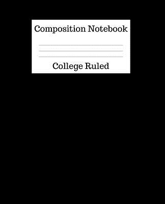 Composition Notebook College Ruled: 100 Pages - 7.5 x 9.25 Inches - Paperback - Black Design Cover Image