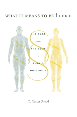 What It Means to Be Human: The Case for the Body in Public Bioethics Cover Image