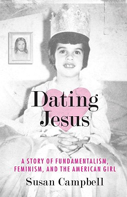 Dating Jesus: A Story of Fundamentalism, Feminism, and the American Girl Cover Image