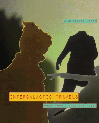 Intergalactic Travels: poems from a fugitive alien Cover Image