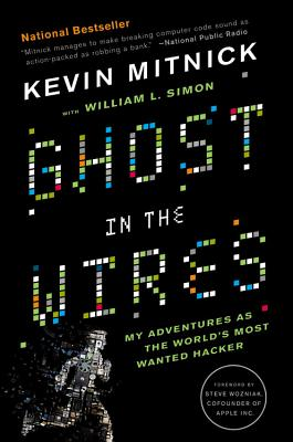 Ghost in the Wires: My Adventures as the World's Most Wanted Hacker Cover Image