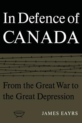 In Defence of Canada Volume I: From the Great War to the Great Depression Cover Image