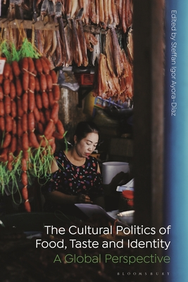 The Cultural Politics of Food, Taste, and Identity: A Global Perspective Cover Image
