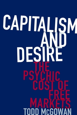 Capitalism and Desire: The Psychic Cost of Free Markets Cover Image