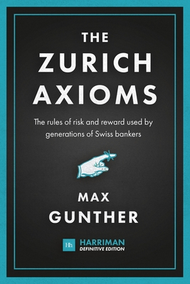 The Zurich Axioms (Harriman Definitive Edition): The Rules of Risk and Reward Used by Generations of Swiss Bankers Cover Image