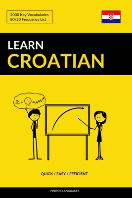 Learn Croatian - Quick / Easy / Efficient: 2000 Key Vocabularies Cover Image