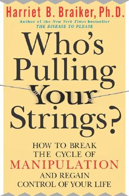 Who's Pulling Your Strings?: How to Break the Cycle of Manipulation and Regain Control of Your Life: How to Break the Cycle of Manipulation and Regain Cover Image