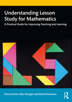Understanding Lesson Study for Mathematics: A Practical Guide for Improving Teaching and Learning Cover Image