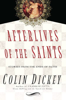 Afterlives of the Saints: Stories from the Ends of Faith Cover Image