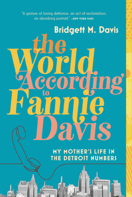 The World According to Fannie Davis: My Mother's Life in the Detroit Numbers Cover Image