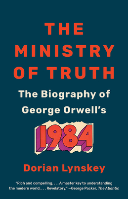 The Ministry of Truth: The Biography of George Orwell's 1984 Cover Image