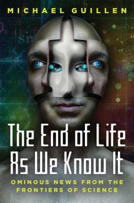 The End of Life as We Know It: Ominous News From the Frontiers of Science Cover Image