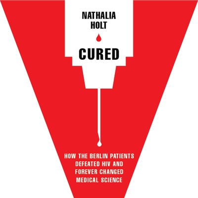 Cured: How the Berlin Patients Defeated HIV and Forever Changed Medical Science cover