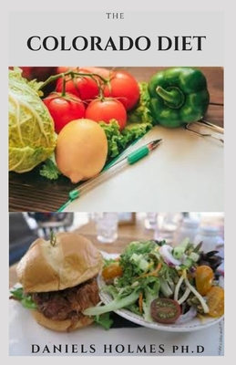 The Colorado Diet: Delicious Recipes, Meal Plan With Dietary Phases And Getting Started On The Colorado (Slim) Diet For Weight Loss and O Cover Image