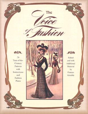 The Voice of Fashion: 79 Turn-of-the-Century Patterns with Instructions and Fashion Plates Cover Image