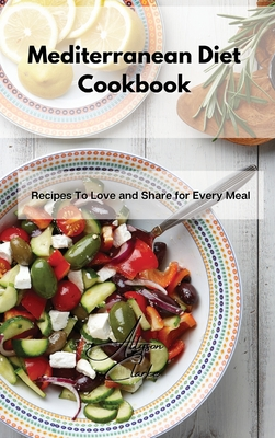 Mediterranean Diet Cookbook: Recipes To Love and Share for Every Meal Cover Image