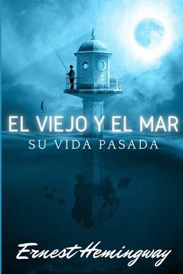 El viejo y el mar: Su vida pasada Cover Image