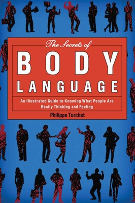 The Secrets of Body Language: An Illustrated Guide to Knowing What People Are Really Thinking and Feeling Cover Image