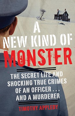 A New Kind of Monster: The Secret Life and Shocking True Crimes of an Officer . . . and a Murderer Cover Image