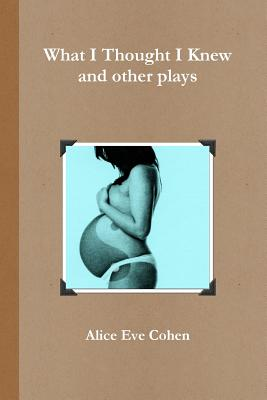 Cover for What I Thought I Knew and other plays