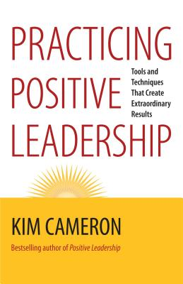 Practicing Positive Leadership: Tools and Techniques That Create Extraordinary Results Cover Image
