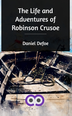 The Life and Adventures of Robinson Crusoe Cover Image