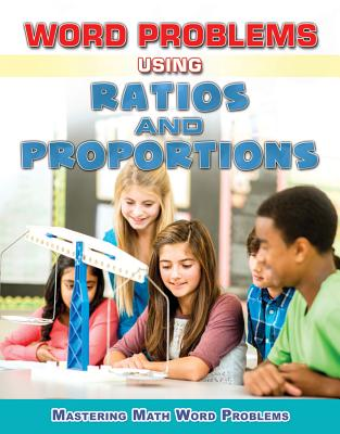 Word Problems Using Ratios and Proportions (Mastering Math Word Problems) Cover Image